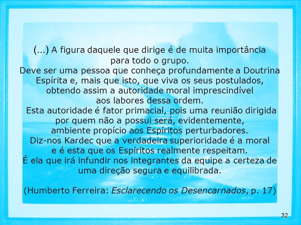 (Humberto Ferreira: Esclarecendo os Desencarnados, p. 17)