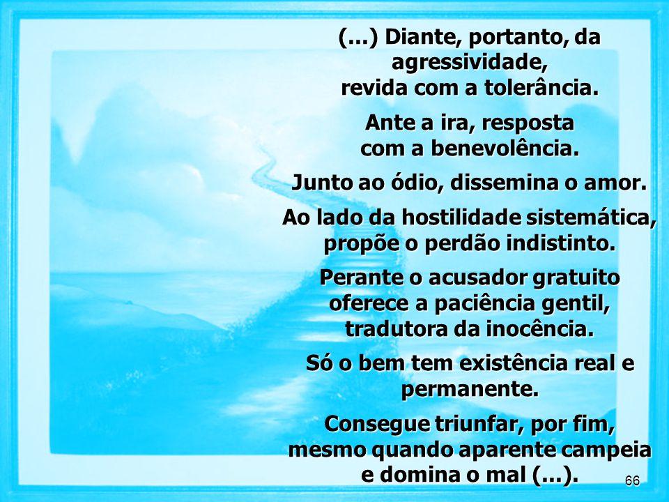 (...) Diante, portanto, da agressividade, revida com a tolerância.