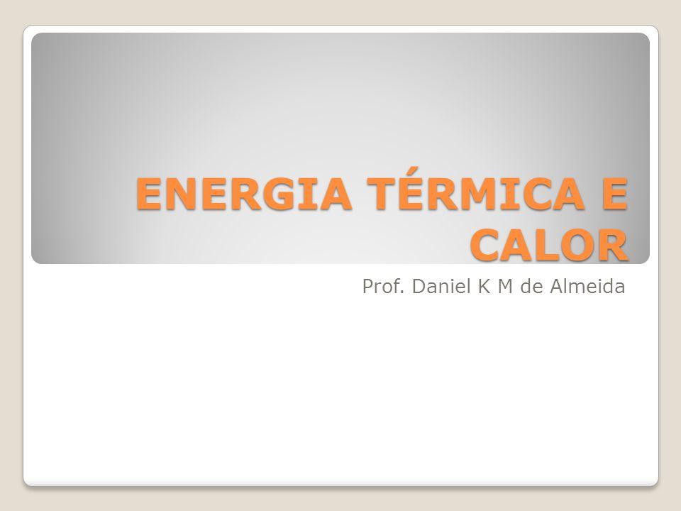 ENERGIA TÉRMICA E CALOR