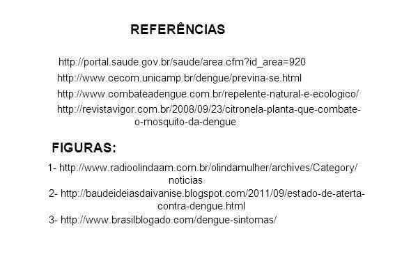 REFERÊNCIAS http://portal.saude.gov.br/saude/area.cfm id_area=920. http://www.cecom.unicamp.br/dengue/previna-se.html.
