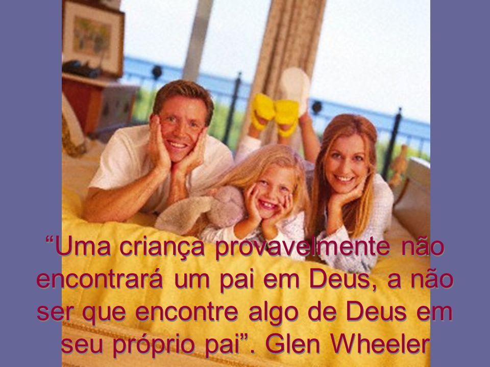 Uma criança provavelmente não encontrará um pai em Deus, a não ser que encontre algo de Deus em seu próprio pai .