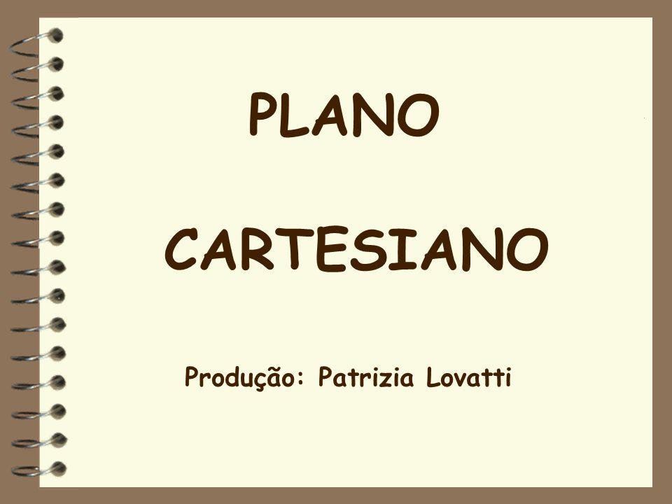 PLANO CARTESIANO Produção: Patrizia Lovatti