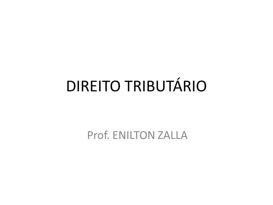 DIREITO TRIBUTÁRIO Prof. ENILTON ZALLA