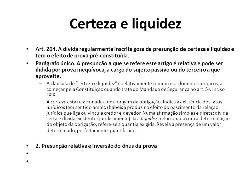 Certeza e liquidez Art. 204. A dívida regularmente inscrita goza da presunção de certeza e liquidez e tem o efeito de prova pré-constituída.