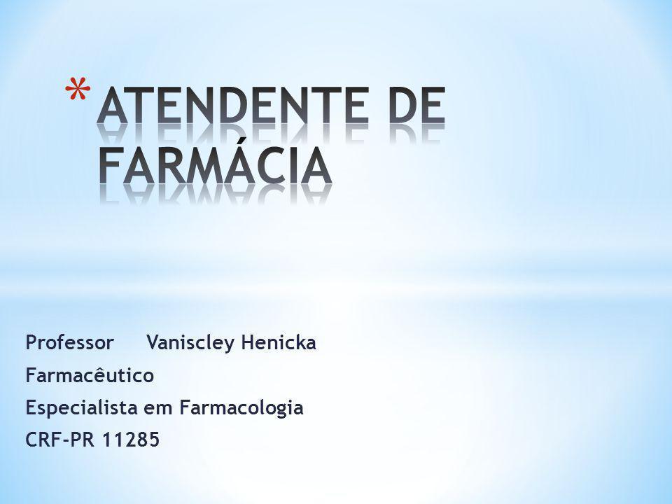 ATENDENTE DE FARMÁCIA Professor Vaniscley Henicka Farmacêutico