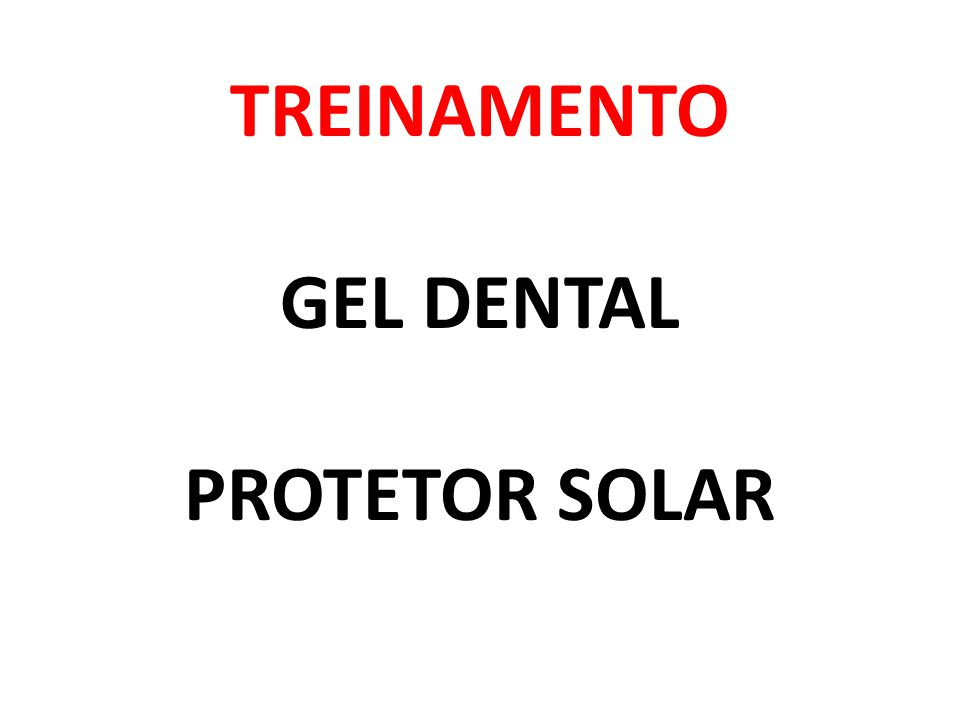 TREINAMENTO GEL DENTAL PROTETOR SOLAR