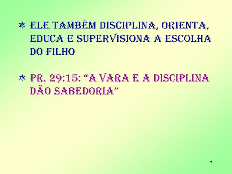  Ele também disciplina, orienta, educa e supervisiona a escolha do filho