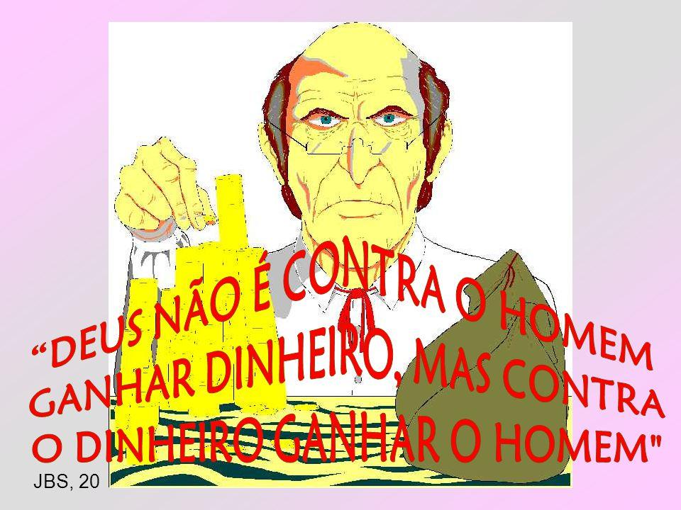 DEUS NÃO É CONTRA O HOMEM GANHAR DINHEIRO, MAS CONTRA
