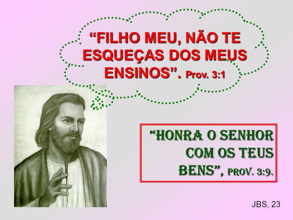 FILHO MEU, NÃO TE ESQUEÇAS DOS MEUS ENSINOS . Prov. 3:1