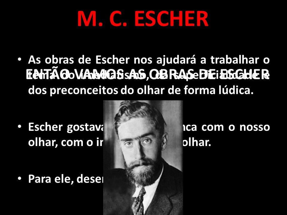 M. C. ESCHER ENTÃO VAMOS AS OBRAS DE ESCHER