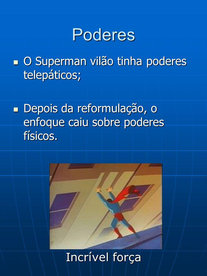 Poderes O Superman vilão tinha poderes telepáticos;
