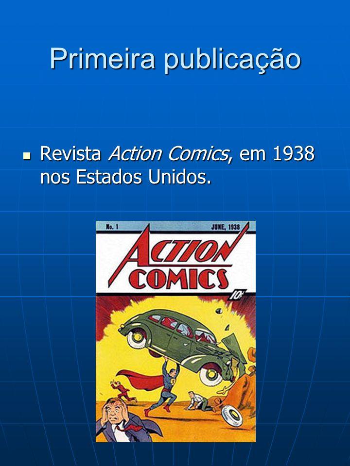 Primeira publicação Revista Action Comics, em 1938 nos Estados Unidos.