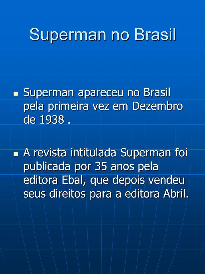 Superman no Brasil Superman apareceu no Brasil pela primeira vez em Dezembro de 1938 .