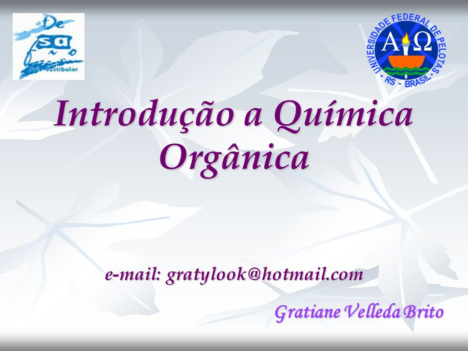 Introdução a Química Orgânica e-mail: gratylook@hotmail.com