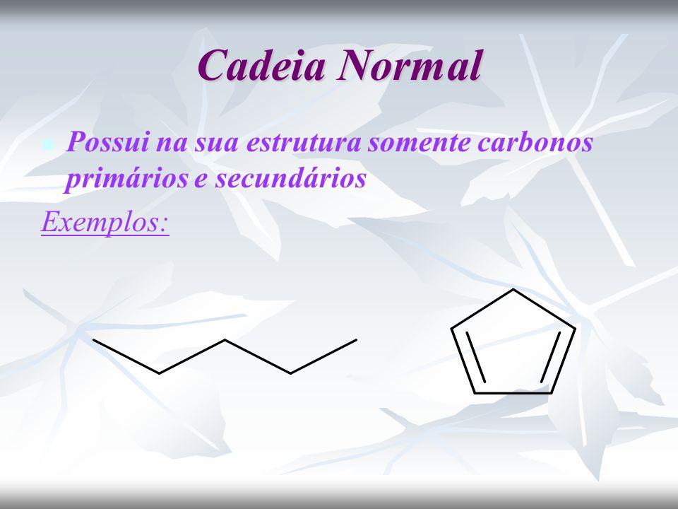 Cadeia Normal Possui na sua estrutura somente carbonos primários e secundários Exemplos: