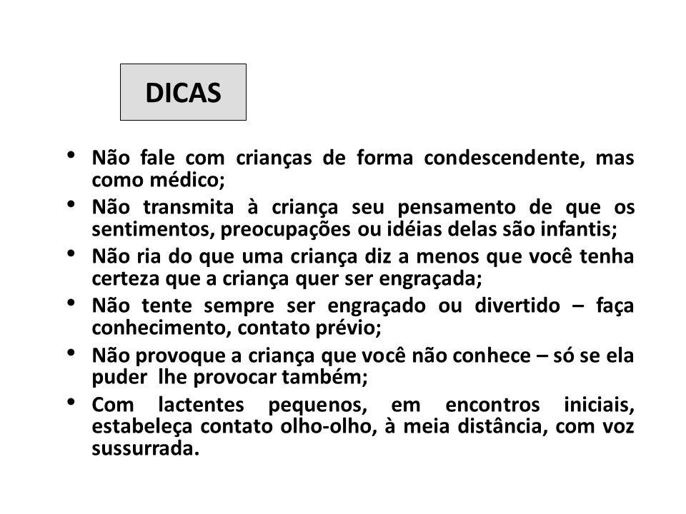 DICAS Não fale com crianças de forma condescendente, mas como médico;