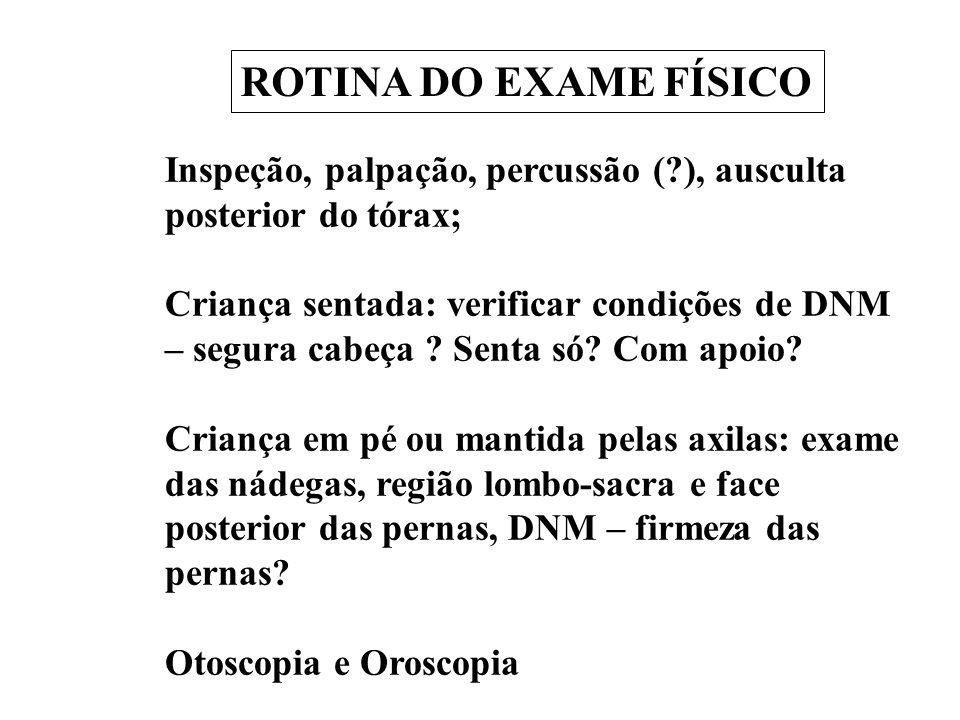 ROTINA DO EXAME FÍSICO Inspeção, palpação, percussão ( ), ausculta posterior do tórax;