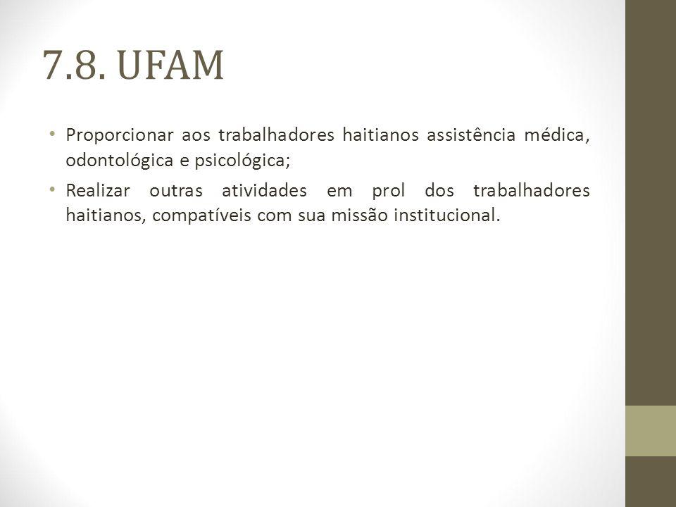 7.8. UFAM Proporcionar aos trabalhadores haitianos assistência médica, odontológica e psicológica;