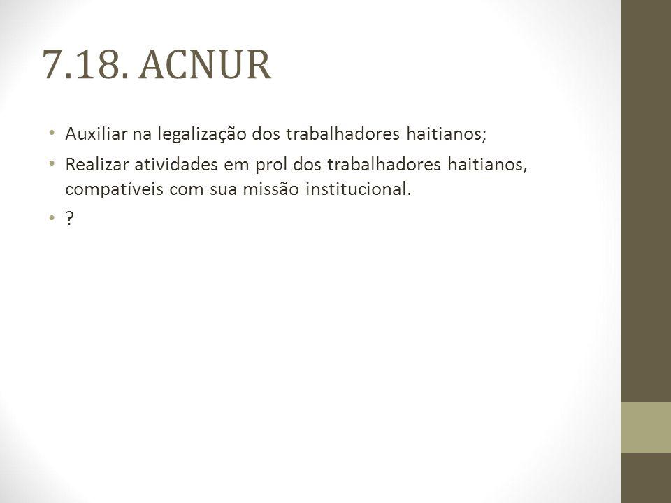 7.18. ACNUR Auxiliar na legalização dos trabalhadores haitianos;