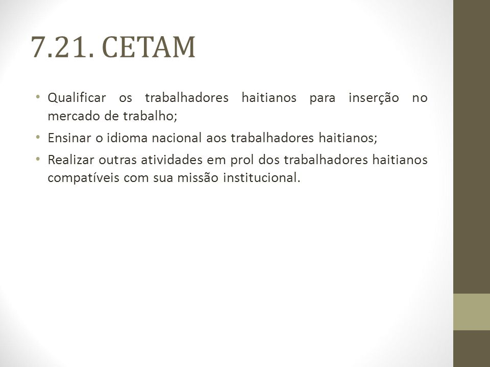 7.21. CETAM Qualificar os trabalhadores haitianos para inserção no mercado de trabalho; Ensinar o idioma nacional aos trabalhadores haitianos;