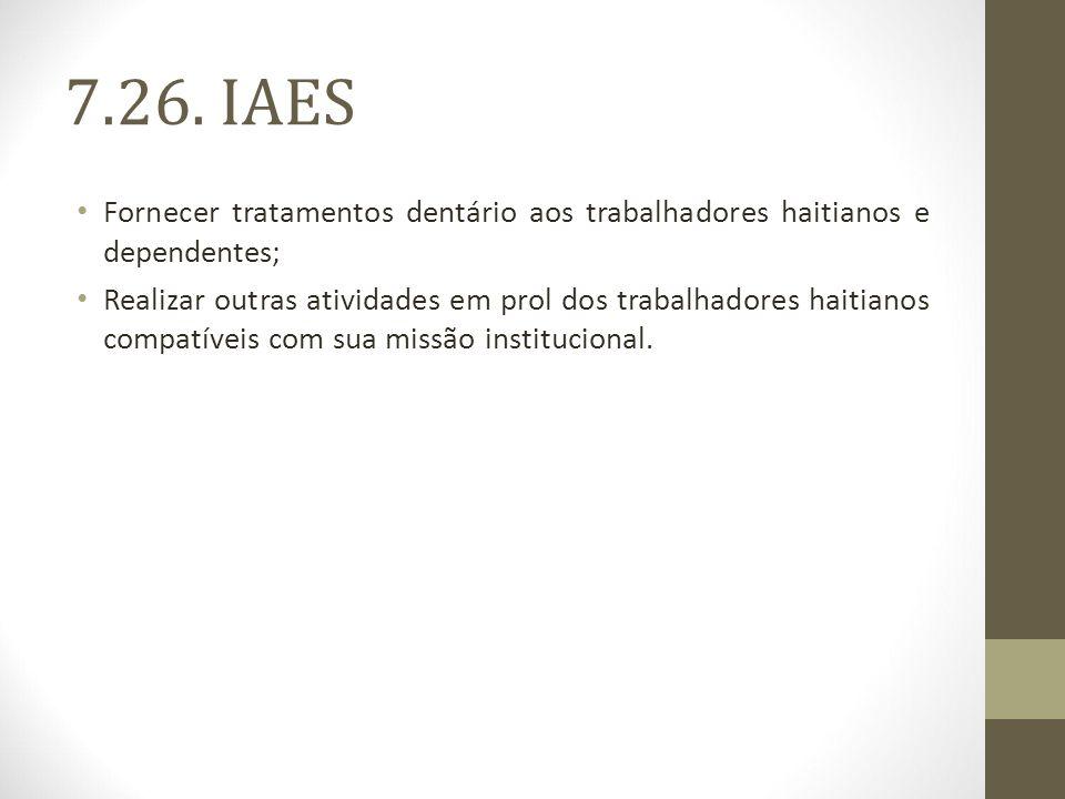 7.26. IAES Fornecer tratamentos dentário aos trabalhadores haitianos e dependentes;