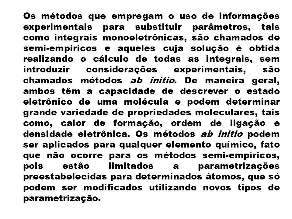 Os métodos que empregam o uso de informações experimentais para substituir parâmetros, tais como integrais monoeletrônicas, são chamados de semi-empíricos e aqueles cuja solução é obtida realizando o cálculo de todas as integrais, sem introduzir considerações experimentais, são chamados métodos ab initio.