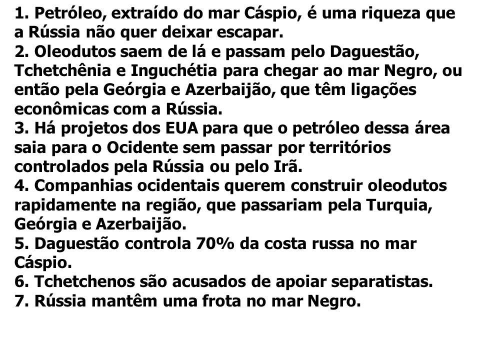 1. Petróleo, extraído do mar Cáspio, é uma riqueza que a Rússia não quer deixar escapar.