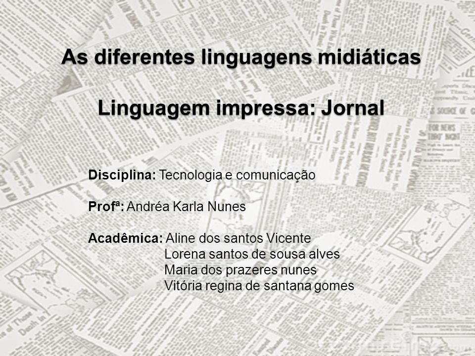 As diferentes linguagens midiáticas Linguagem impressa: Jornal