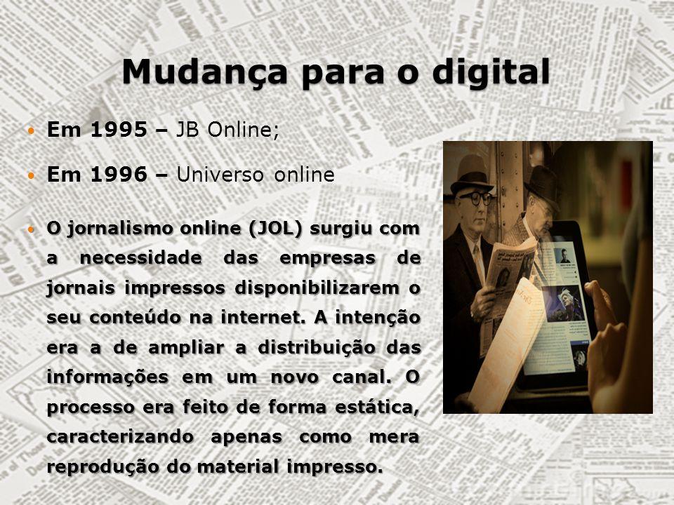 Mudança para o digital Em 1995 – JB Online; Em 1996 – Universo online