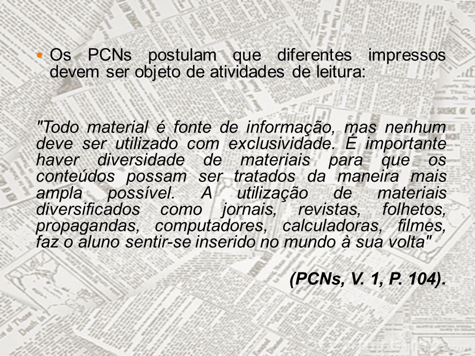 Os PCNs postulam que diferentes impressos devem ser objeto de atividades de leitura: