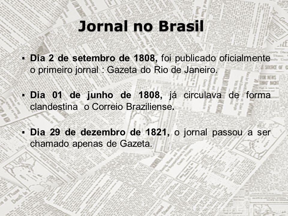 Jornal no Brasil Dia 2 de setembro de 1808, foi publicado oficialmente o primeiro jornal : Gazeta do Rio de Janeiro.