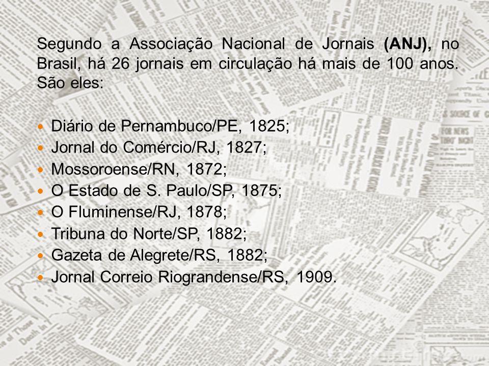 Segundo a Associação Nacional de Jornais (ANJ), no Brasil, há 26 jornais em circulação há mais de 100 anos. São eles: