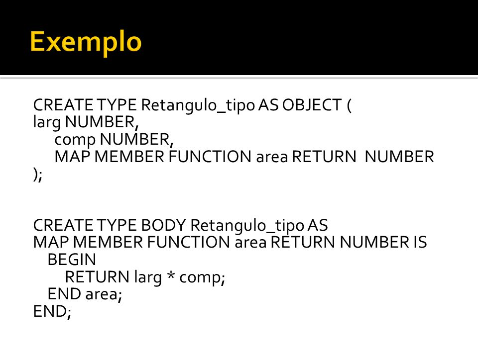 Exemplo CREATE TYPE Retangulo_tipo AS OBJECT ( larg NUMBER,