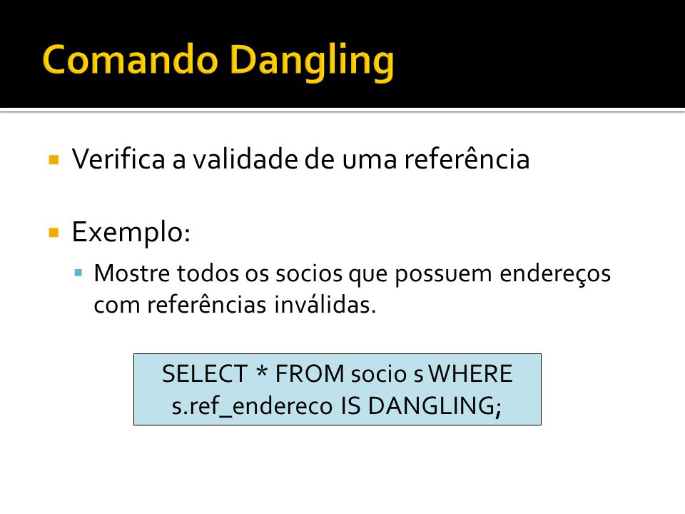 SELECT * FROM socio s WHERE s.ref_endereco IS DANGLING;