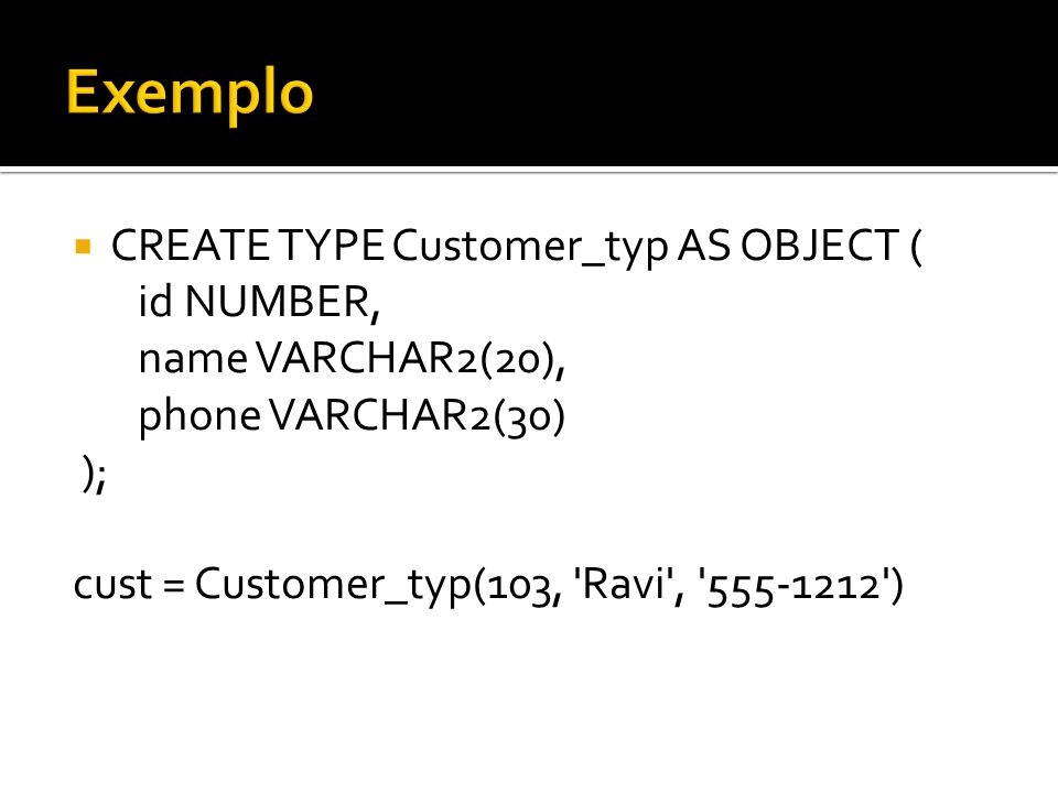 Exemplo CREATE TYPE Customer_typ AS OBJECT ( id NUMBER,