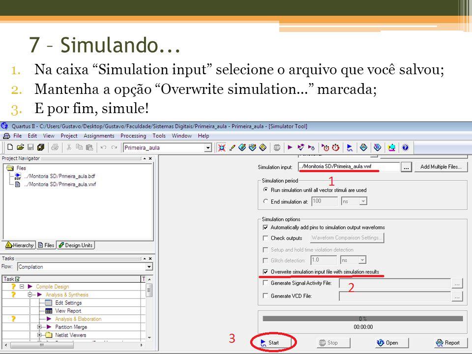 7 – Simulando... Na caixa Simulation input selecione o arquivo que você salvou; Mantenha a opção Overwrite simulation... marcada;