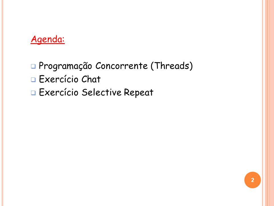 Agenda: Programação Concorrente (Threads) Exercício Chat Exercício Selective Repeat