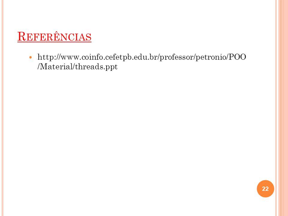 Referências http://www.coinfo.cefetpb.edu.br/professor/petronio/POO/Material/threads.ppt