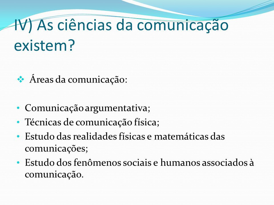 IV) As ciências da comunicação existem
