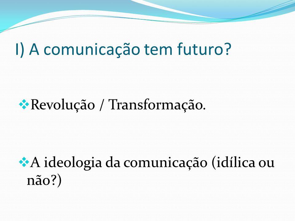I) A comunicação tem futuro