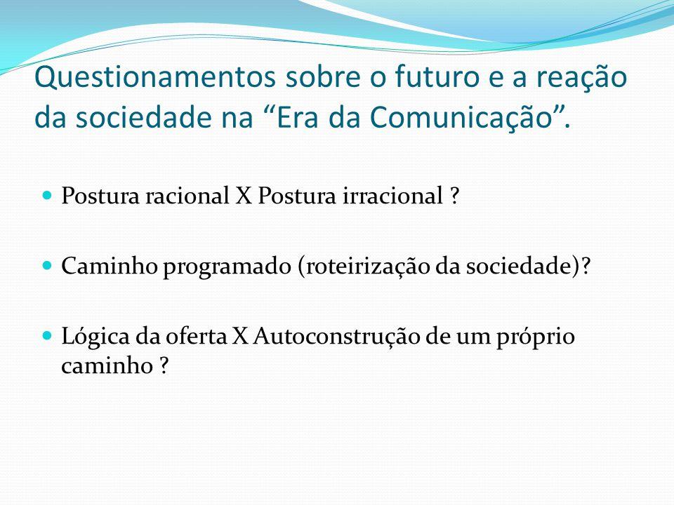 Questionamentos sobre o futuro e a reação da sociedade na Era da Comunicação .