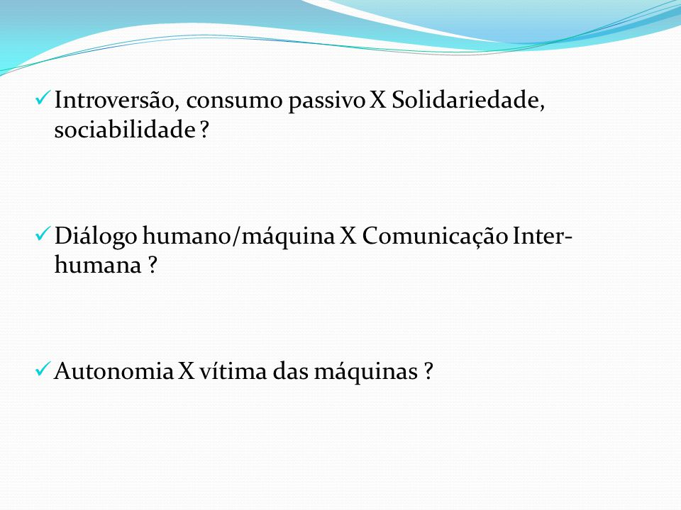Introversão, consumo passivo X Solidariedade, sociabilidade