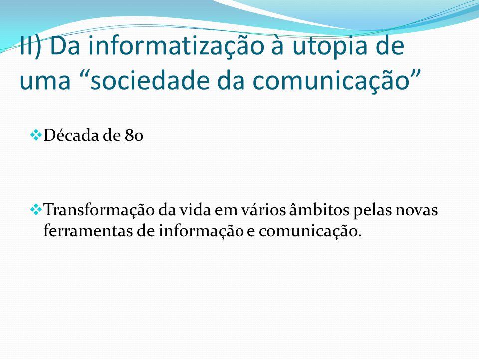 II) Da informatização à utopia de uma sociedade da comunicação