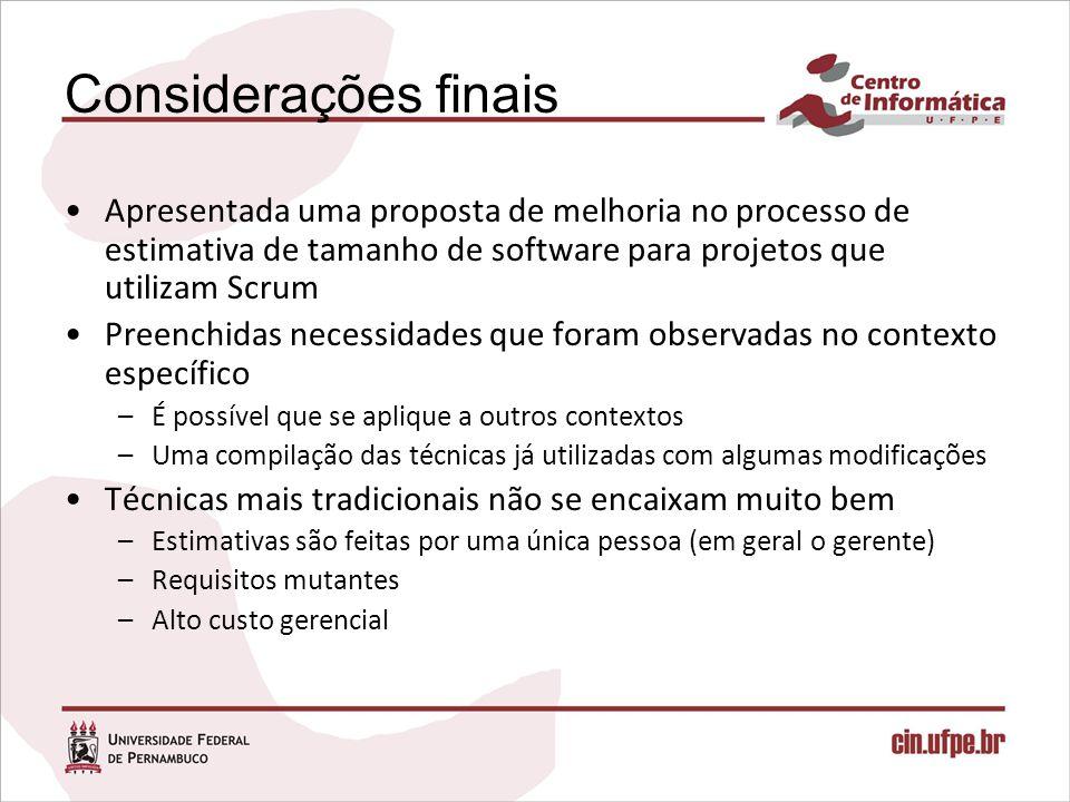Considerações finais Apresentada uma proposta de melhoria no processo de estimativa de tamanho de software para projetos que utilizam Scrum.