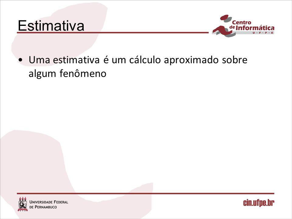 Estimativa Uma estimativa é um cálculo aproximado sobre algum fenômeno