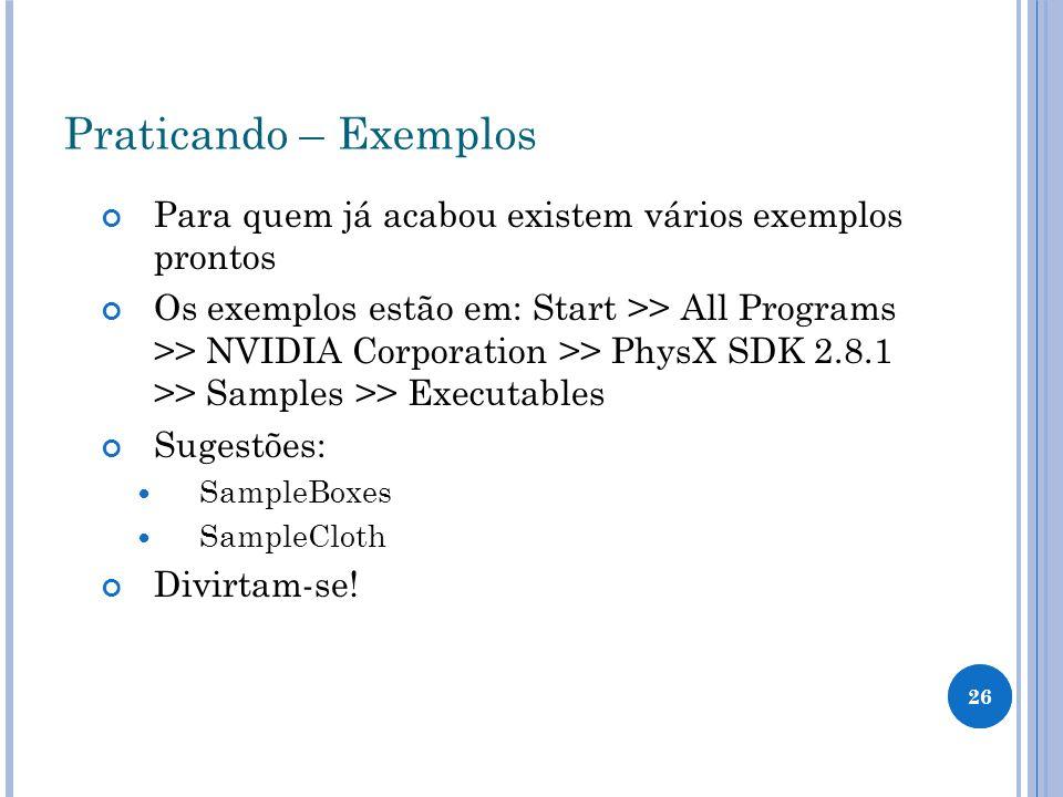 Praticando – Exemplos Para quem já acabou existem vários exemplos prontos.