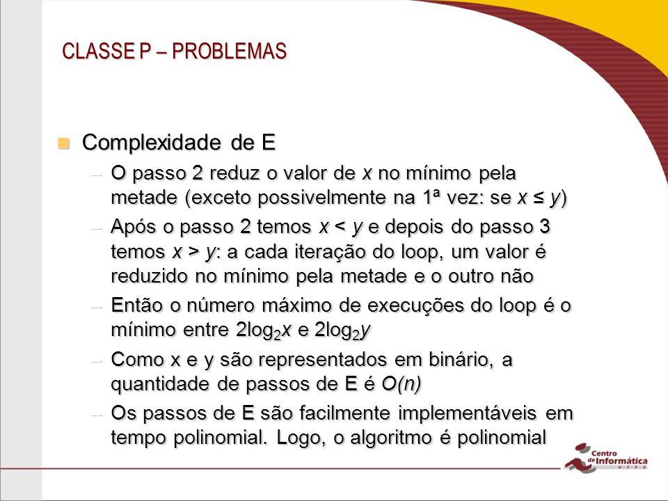 CLASSE P – PROBLEMAS Complexidade de E
