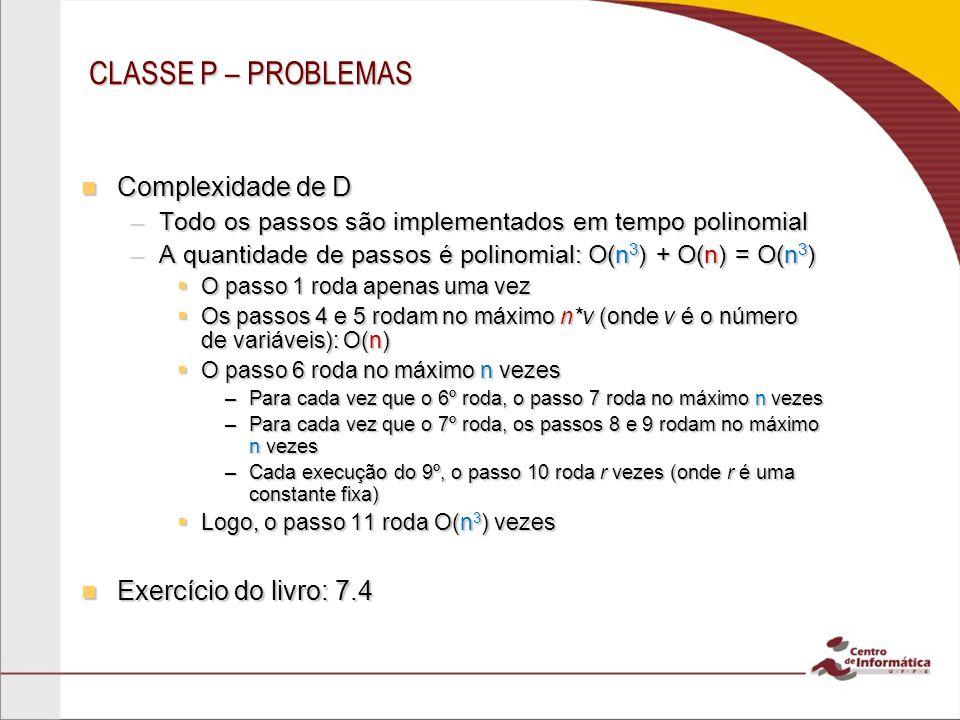 CLASSE P – PROBLEMAS Complexidade de D Exercício do livro: 7.4