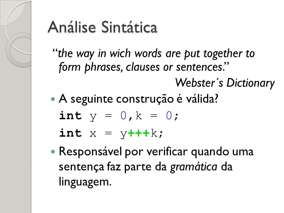 Análise Sintática the way in wich words are put together to form phrases, clauses or sentences. Webster´s Dictionary.