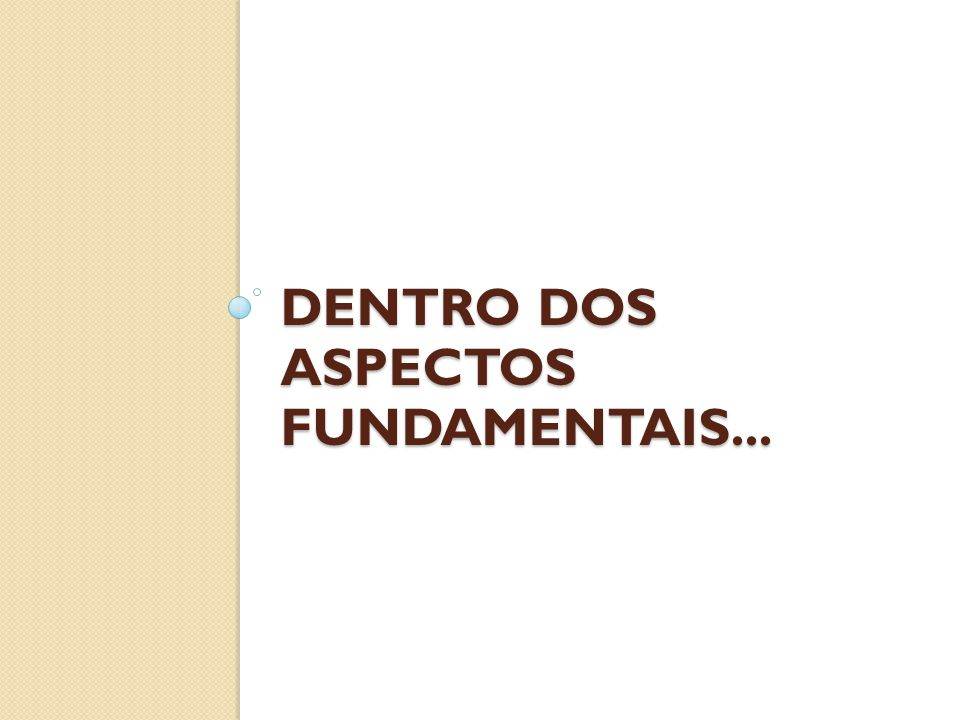 Dentro dos aspectos fundamentais...